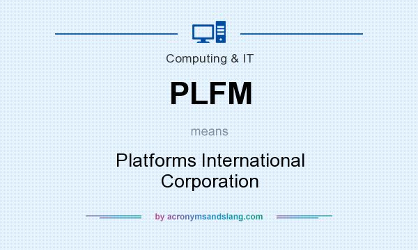 What does PLFM mean? It stands for Platforms International Corporation
