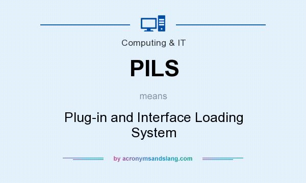 What does PILS mean? It stands for Plug-in and Interface Loading System