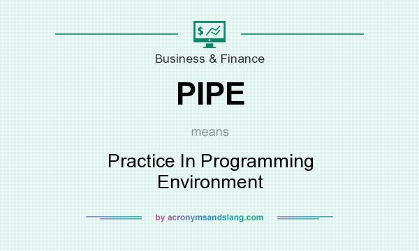 What does PIPE mean? It stands for Practice In Programming Environment