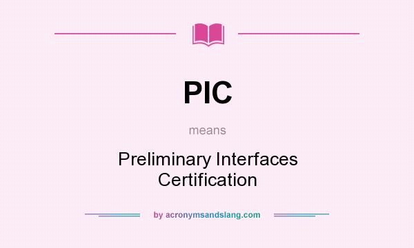 What does PIC mean? It stands for Preliminary Interfaces Certification