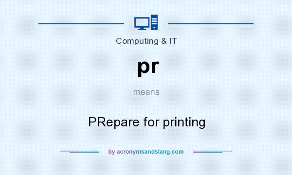 What does pr mean? It stands for PRepare for printing