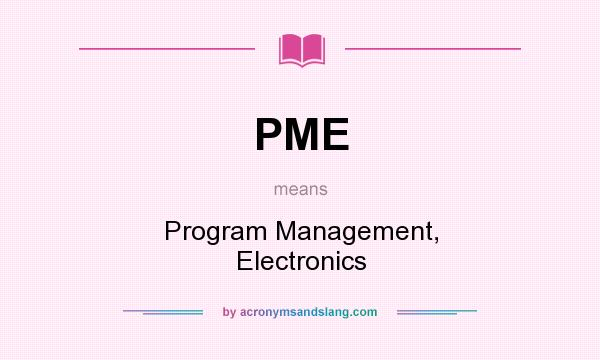 What does PME mean? It stands for Program Management, Electronics