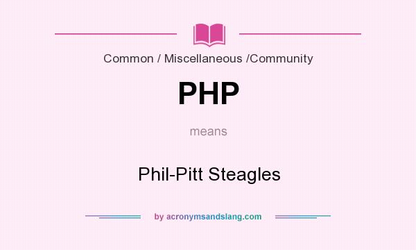 What does PHP mean? It stands for Phil-Pitt Steagles