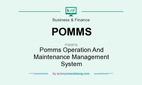 What does POMMS mean? It stands for Pomms Operation And Maintenance Management System