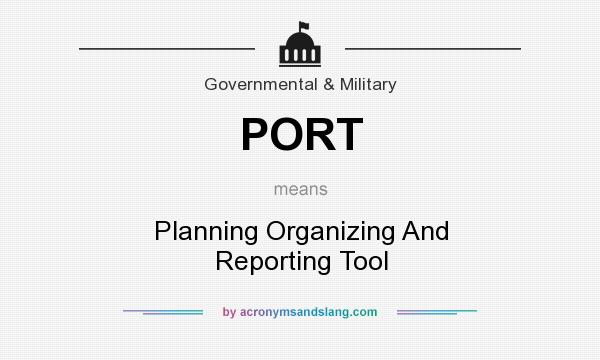 What does PORT mean? It stands for Planning Organizing And Reporting Tool