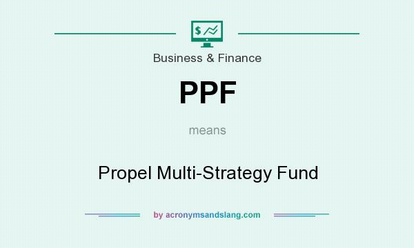 What does PPF mean? It stands for Propel Multi-Strategy Fund