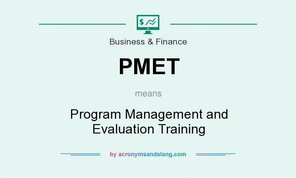 What does PMET mean? It stands for Program Management and Evaluation Training