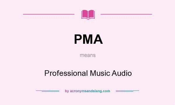 What does PMA mean? It stands for Professional Music Audio