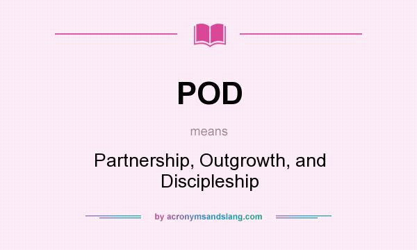 What does POD mean? It stands for Partnership, Outgrowth, and Discipleship
