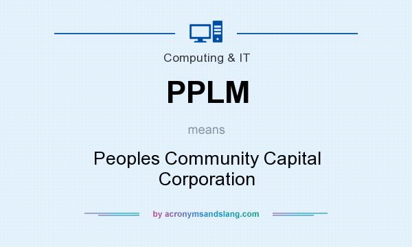What does PPLM mean? It stands for Peoples Community Capital Corporation