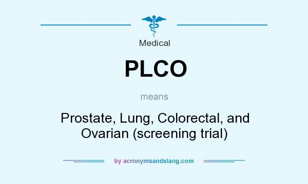 What does PLCO mean? It stands for Prostate, Lung, Colorectal, and Ovarian (screening trial)