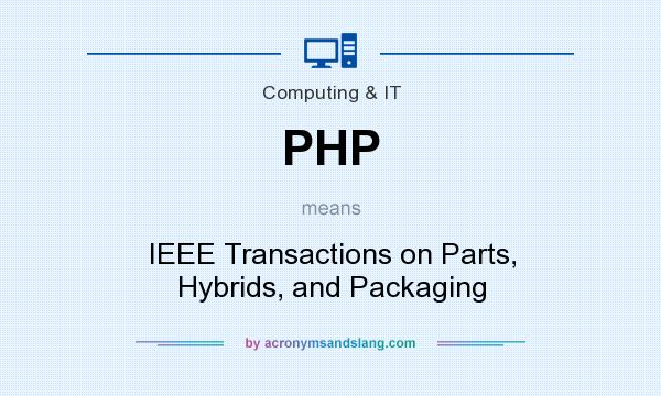 What does PHP mean? It stands for IEEE Transactions on Parts, Hybrids, and Packaging