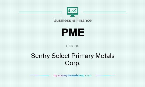 What does PME mean? It stands for Sentry Select Primary Metals Corp.