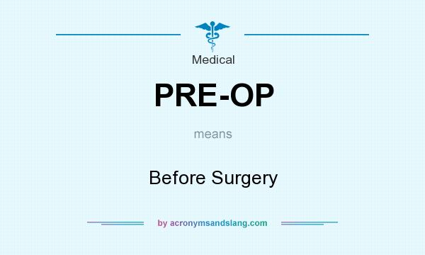 What does PRE-OP mean? It stands for Before Surgery