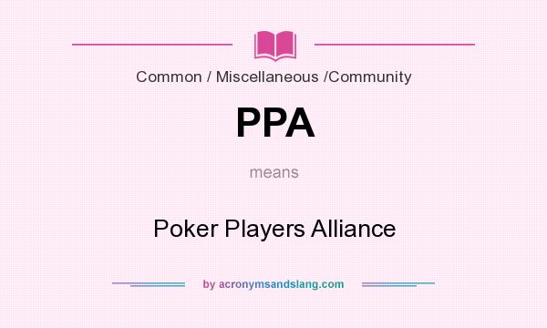 What does PPA mean? It stands for Poker Players Alliance