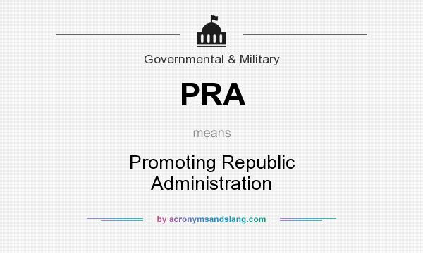 What does PRA mean? It stands for Promoting Republic Administration
