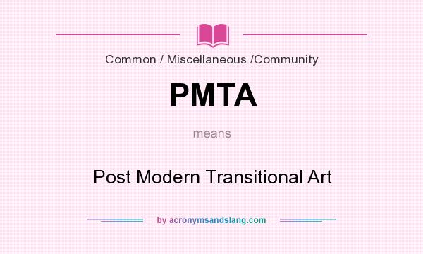 What does PMTA mean? It stands for Post Modern Transitional Art