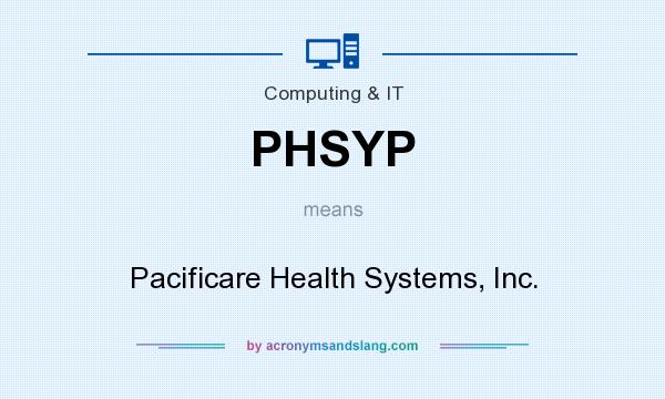 What does PHSYP mean? It stands for Pacificare Health Systems, Inc.