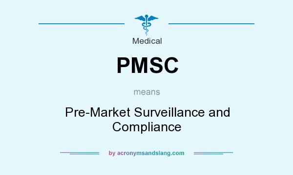 What does PMSC mean? It stands for Pre-Market Surveillance and Compliance