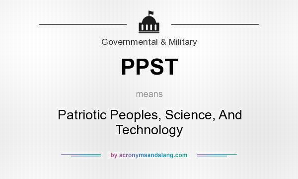 What does PPST mean? It stands for Patriotic Peoples, Science, And Technology