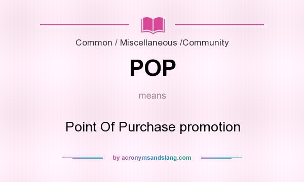 What does POP mean? It stands for Point Of Purchase promotion