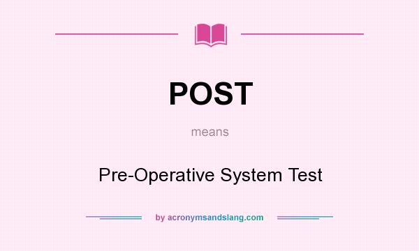 What does POST mean? It stands for Pre-Operative System Test