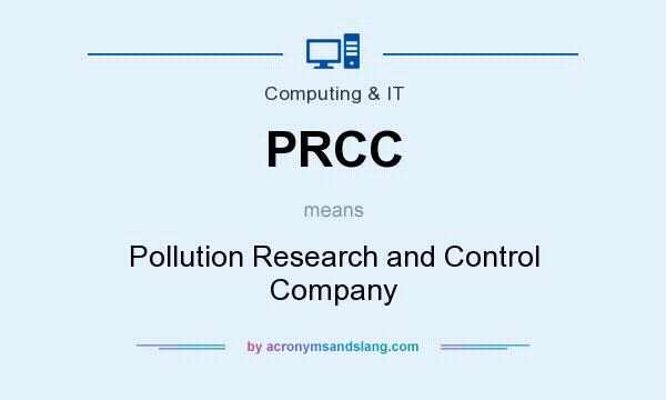 What does PRCC mean? It stands for Pollution Research and Control Company