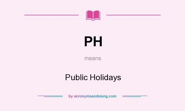 What does PH mean? It stands for Public Holidays
