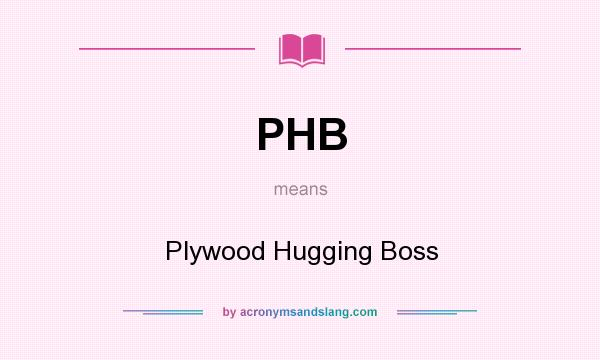 What does PHB mean? It stands for Plywood Hugging Boss