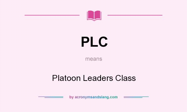 What does PLC mean? It stands for Platoon Leaders Class