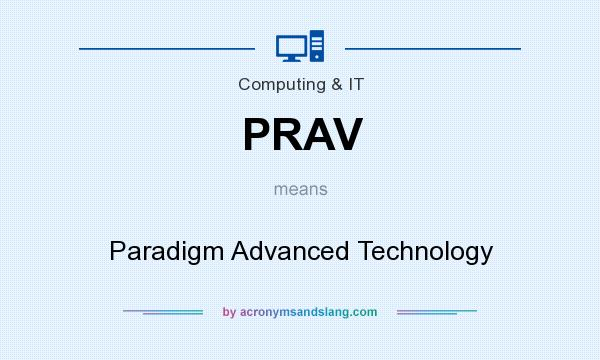 What does PRAV mean? It stands for Paradigm Advanced Technology