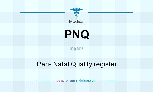 What does PNQ mean? It stands for Peri- Natal Quality register