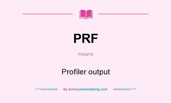 What does PRF mean? It stands for Profiler output