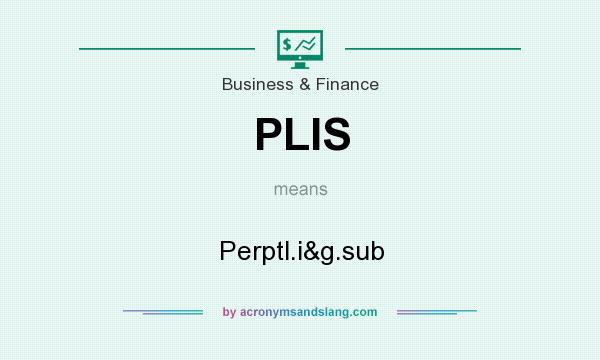 What does PLIS mean? It stands for Perptl.i&g.sub