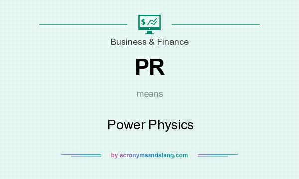 What does PR mean? It stands for Power Physics