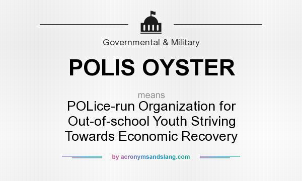 What does POLIS OYSTER mean? It stands for POLice-run Organization for Out-of-school Youth Striving Towards Economic Recovery