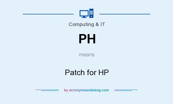 What does PH mean? It stands for Patch for HP