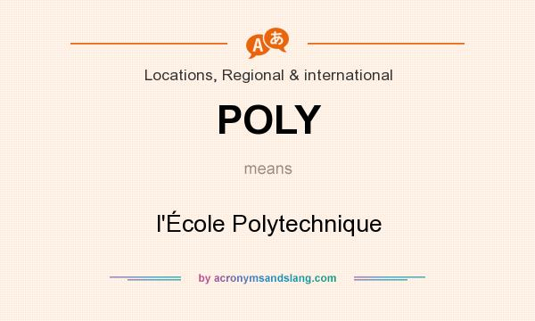 What does POLY mean? It stands for l`École Polytechnique