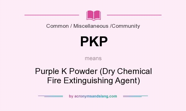 What does PKP mean? It stands for Purple K Powder (Dry Chemical Fire Extinguishing Agent)