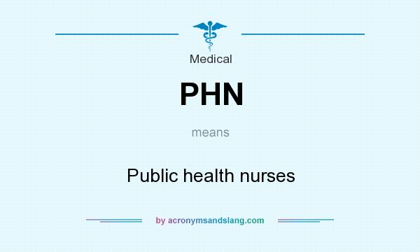What does PHN mean? It stands for Public health nurses