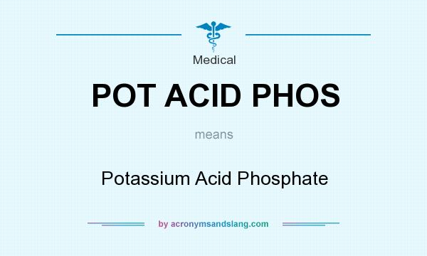 What does POT ACID PHOS mean? It stands for Potassium Acid Phosphate