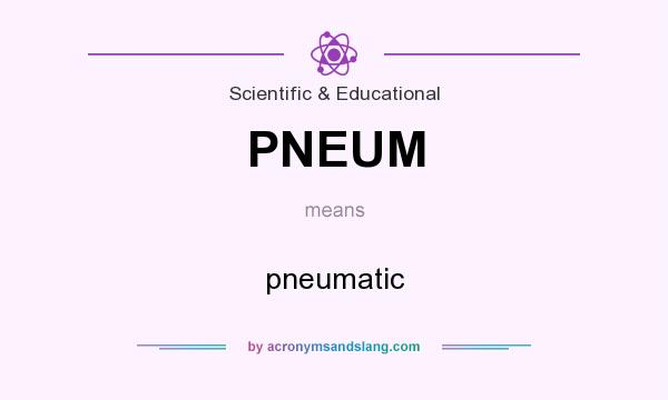 What does PNEUM mean? It stands for pneumatic