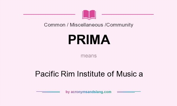 What does PRIMA mean? It stands for Pacific Rim Institute of Music a