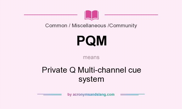 What does PQM mean? It stands for Private Q Multi-channel cue system