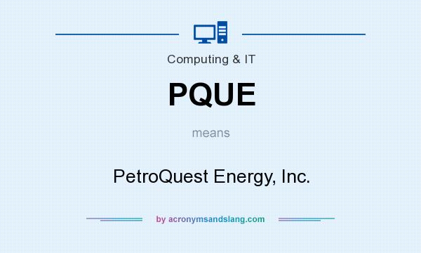 What does PQUE mean? It stands for PetroQuest Energy, Inc.