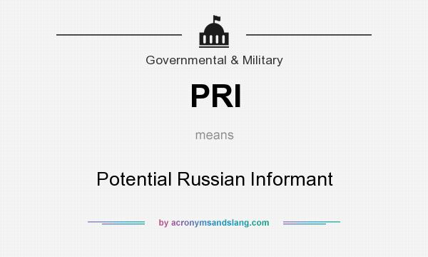 What does PRI mean? It stands for Potential Russian Informant