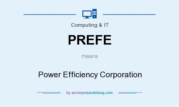 What does PREFE mean? It stands for Power Efficiency Corporation