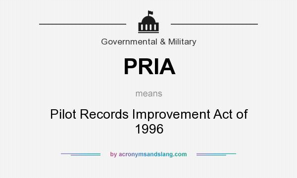 What does PRIA mean? It stands for Pilot Records Improvement Act of 1996