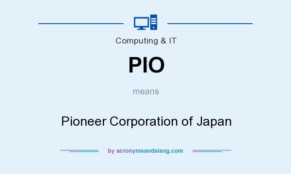 What does PIO mean? It stands for Pioneer Corporation of Japan
