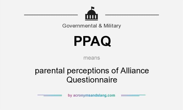 What does PPAQ mean? It stands for parental perceptions of Alliance Questionnaire